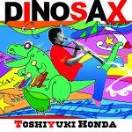 キングレコードより、サクソフォーン奏者 本多俊之のCD「DINOSAX」(ダイノサックス)が発売(2017/7/5)